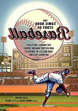 The Comic Book Story of Baseball: The Heroes, Hustlers, and